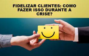 fidelizar-clientes-como-fazer-isso-durante-a-crise