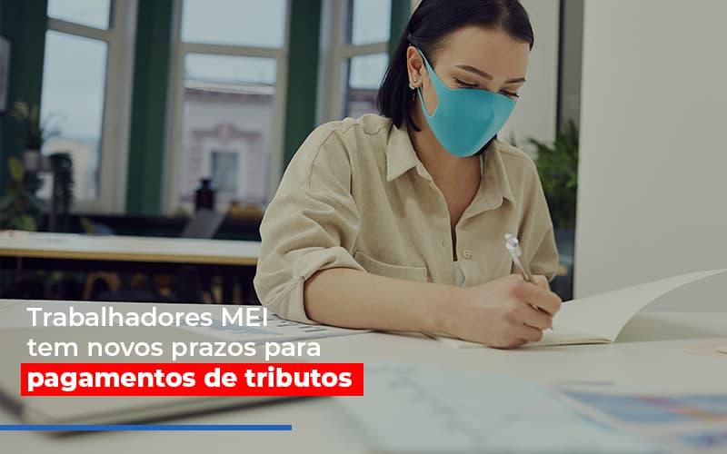 mei-trabalhadores-mei-tem-novos-prazos-para-pagamentos-de-tributos