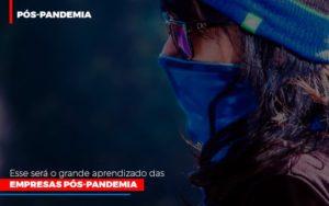 esse-sera-o-grande-aprendizado-das-empresas-pos-pandemia