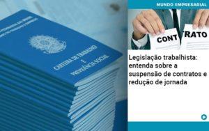 Legislacao Trabalhista Entenda Sobre A Suspensao De Contratos E Reducao De Jornada - Abrir Empresa Simples