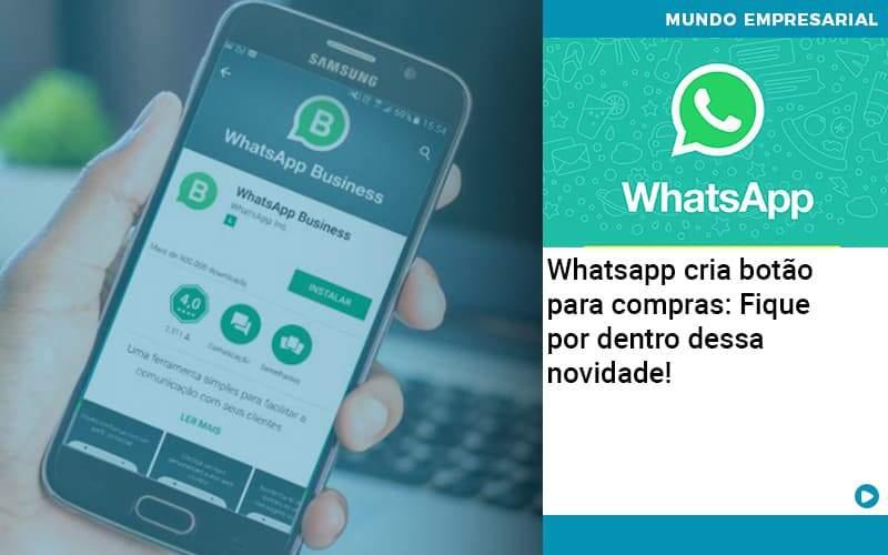 Whatsapp Cria Botao Para Compras Fique Por Dentro Dessa Novidade - Abrir Empresa Simples