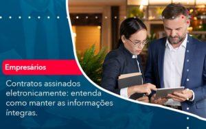 Contratos Assinados Eletronicamente Entenda Como Manter As Informacoes Integras (1) - Abrir Empresa Simples