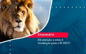 De Atencao A Estas 6 Mudancas Para O Ir 2021 (1) - Abrir Empresa Simples