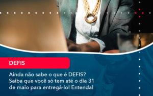 Ainda Nao Sabe O Que E Defis Saiba Que Voce So Tem Ate O Dia 31 De Maio Para Entrega Lo (1) - DRA Finance