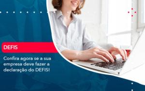 Confira Agora Se A Sua Empresa Deve Fazer A Declaracao Do Defis (1) - DRA Finance