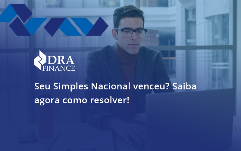 Seu Simples Nacional Venceu Saiba Agora Como Resolver Dra - DRA Finance