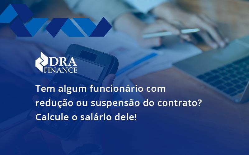 Voce Tem Algum Funcionario Com Reducao Ou Suspensao Do Contrato Veja Aqui Como Calcular O Salario Dele Dra - DRA Finance