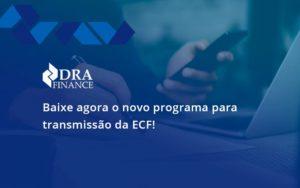 Baixe Agora O Novo Programa Para Transmissao Da Ecf Dra - DRA Finance