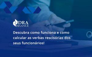 Descubra Como Funciona E Como Calcular As Verbas Recisorias Dos Seus Funcionarios Dra - DRA Finance
