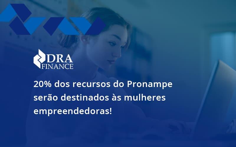 20% Dos Recursos Do Pronampe Serão Destinados às Mulheres Empreendedoras! Dra Finance - DRA Finance
