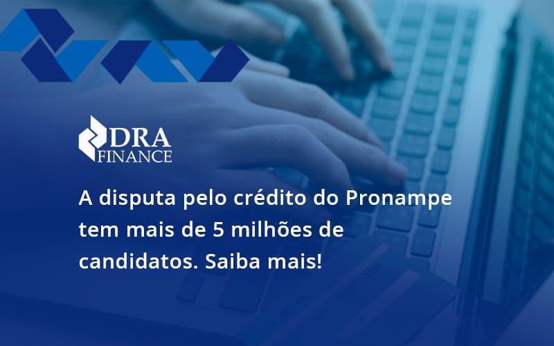 A Disputa Pelo Crédito Do Pronampe Tem Mais De 5 Milhões De Candidatos. Saiba Mais Dra Finance - DRA Finance