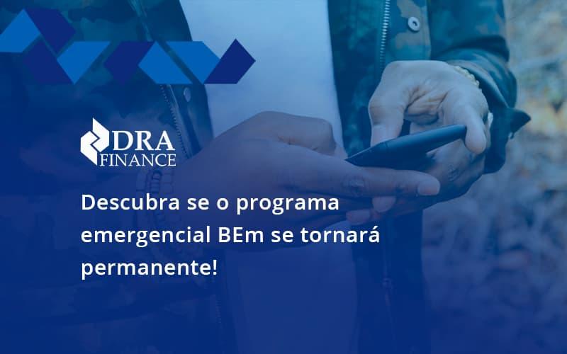 Descubra Se O Programa Emergencial Bem Se Tornará Permanente! Dra Finance - DRA Finance