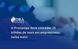 O Pronampe Deve Conceder 25 Bilhões De Reais Em Empréstimos. Saiba Mais! Dra Finance - DRA Finance