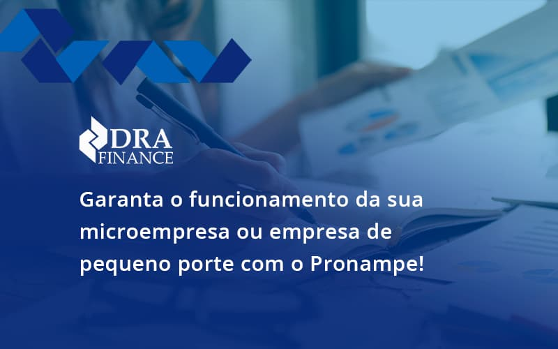 Pronampe Essa é A Chance De Fortalecer A Sua Microempresa Ou Empresa De Pequeno Porte Na Pandemia! Dra Finance - DRA Finance