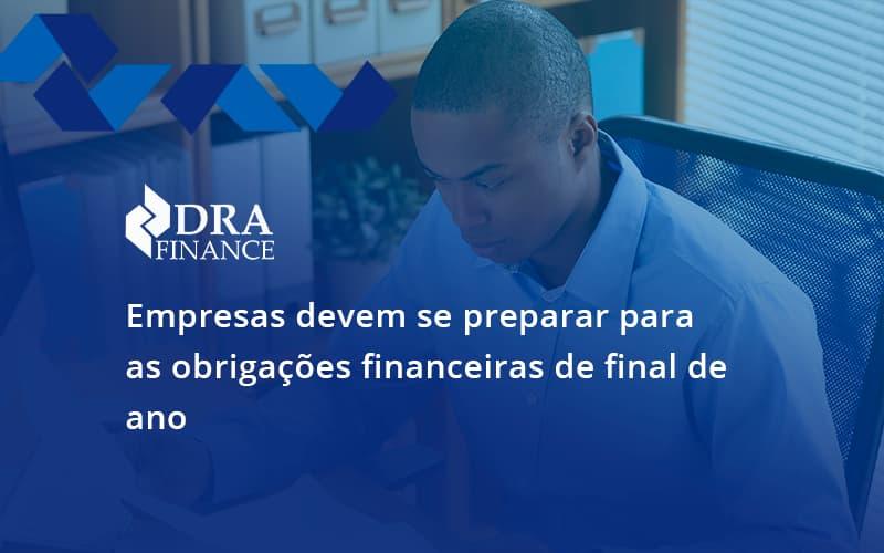 Empresas Devem Se Preparar Para As Obrigações Financeiras De Final De Ano Dra Finance - DRA Finance