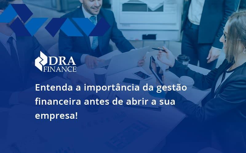 Entenda A Importância Da Gestão Financeira Antes De Abrir A Sua Empresa! Dra Finance - DRA Finance