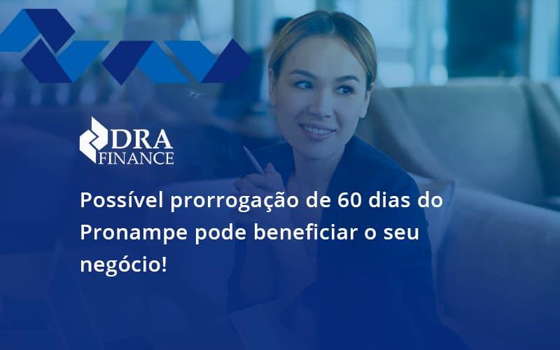 Possível Prorrogação De 60 Dias Do Pronampe Pode Beneficiar O Seu Negócio Dra Finance - DRA Finance