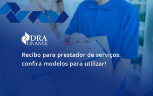 Recibo Para Prestador De Serviços Confira Modelos Para Utilizar Dra Finance - DRA Finance