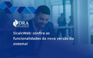 Sicalcweb Confira As Funcionalidade Da Nova Versao Do Sistema Dra Finance - DRA Finance