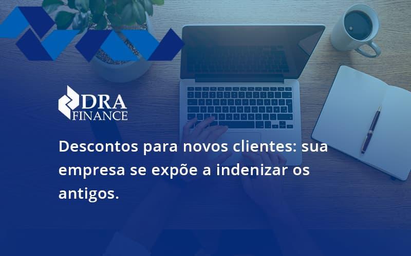 Descontos Para Novos Clientes Dra Finance - DRA Finance