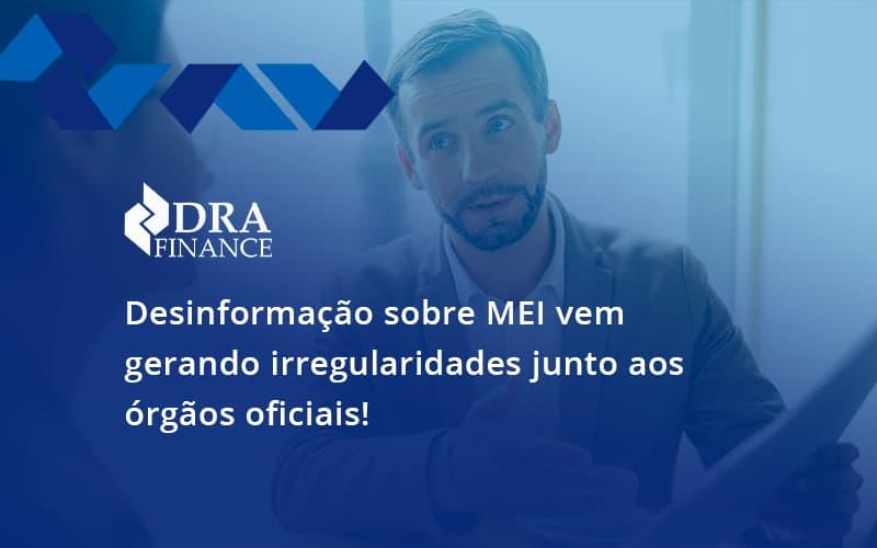 Desinformação Sobre Mei Vem Gerando Irregularidades Junto Aos órgãos Oficiais! Dra Finance - DRA Finance