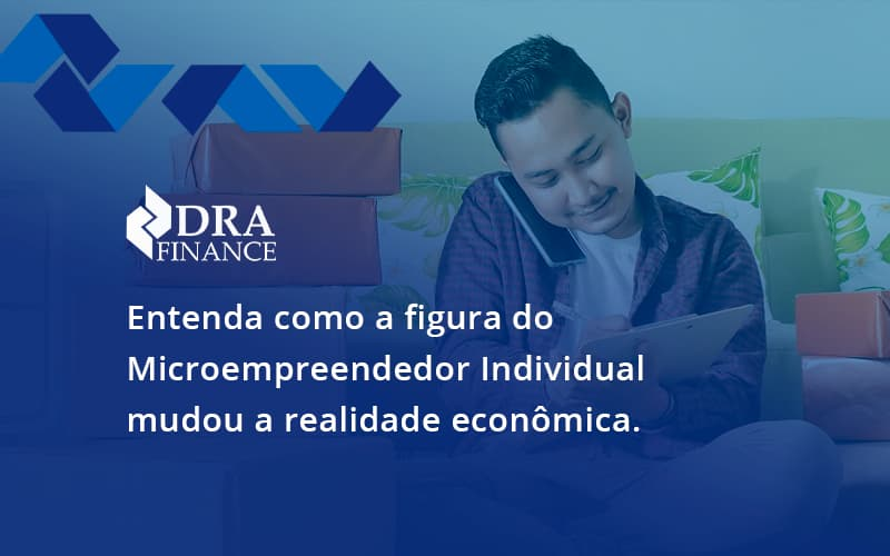 Entenda Como A Figura Do Microempreendedor Individual Mudou A Realidade Econômica. Dra Finance - DRA Finance