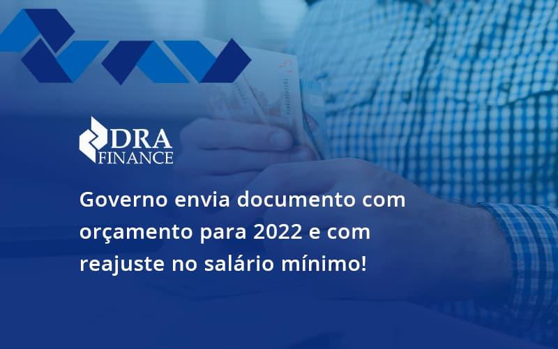 Governo Envia Documento Com Orçamento Para 2022 E Com Reajuste No Salário Mínimo! Dra Finance - DRA Finance