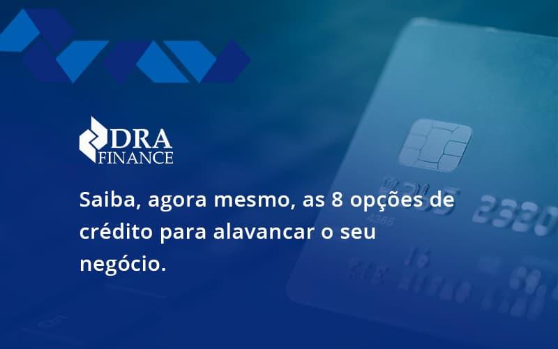Saiba, Agora Mesmo, As 8 Opções De Crédito Para Alavancar O Seu Negócio.15 Dra Finance - DRA Finance