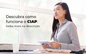Descubra Como Funciona O Ciap Blog 1 - DRA Finance