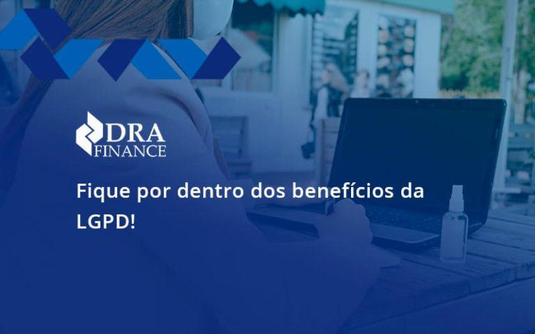 Fique Por Dentro Dos Beneficios Da Lgpd Dra Finance - DRA Finance
