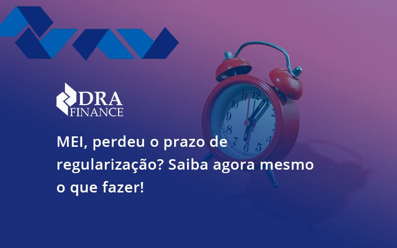 Mei, Perdeu O Prazo De Saiba Agora Mesmo O Que Fazer Dra Finance - DRA Finance