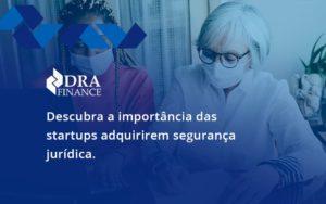 Descubra A Importancia Das Startups Dra Finance - DRA Finance