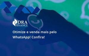 Otimize E Venda Mais Pelo Whatsapp Confira Dra Finance - DRA Finance